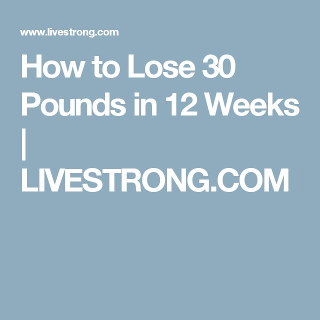 How to Lose 30 Pounds in 12 Weeks | LIVESTRONG.COM