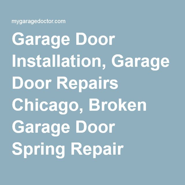 Garage Door Installation, Garage Door Repairs Chicago, Broken Garage Door Spring Repair