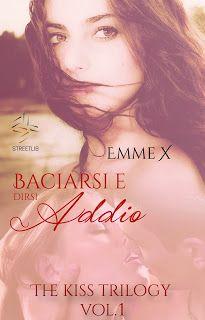 """Romanzi rosa contemporanei di Emme X: Emme X: Baciarsi e dirsi addio """"The kiss trilogy v..."""