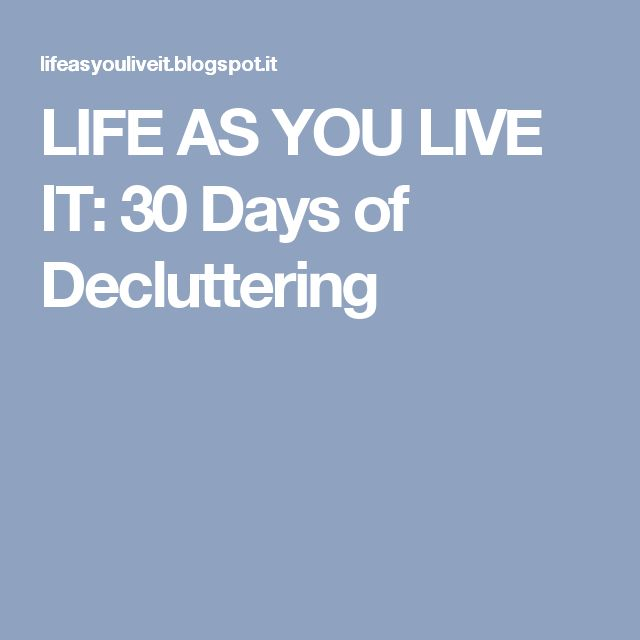 LIFE AS YOU LIVE IT: 30 Days of Decluttering