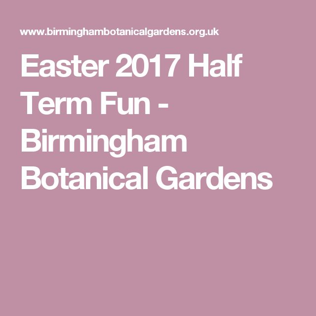 Easter 2017 Half Term Fun - Birmingham Botanical Gardens