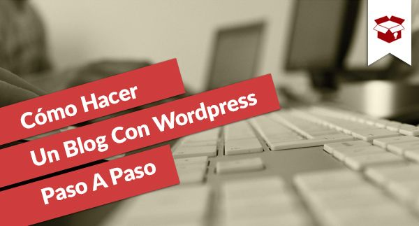 Cómo Hacer Un Blog Con WordPress Paso A Paso