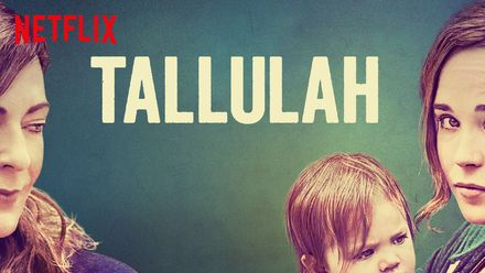 "Check out ""Tallulah"" on Netflix"