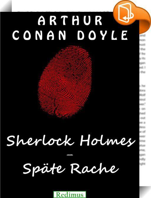 """Sherlock Holmes - Späte Rache    :  Als Dr. Watson sich den etwas mysteriösen Sherlock Holmes als Wohnungsgenossen aussucht, ahnt er nicht, welch schicksalhafte Wendung sein Leben nehmen wird. Schnell wird Watson in die aktuellen Mordermittlungen von Sherlock Holmes verwickelt, die dramatische Vorgeschehnisse haben. Dieser Roman, der auch unter dem Titel """"Eine Studie in Scharlachrot"""" veröffentlicht wurde, ist der erste Roman um den bekannten Sherlock Holmes als auch die erste Begegnung..."""