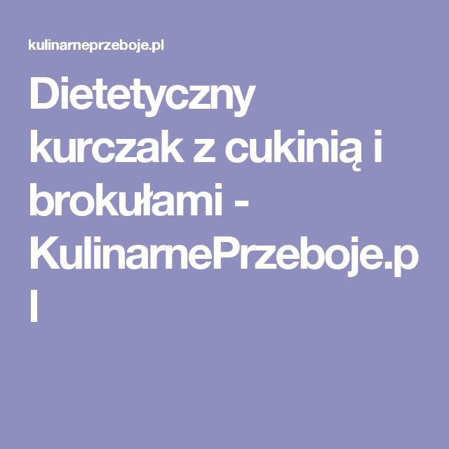 Dietetyczny kurczak z cukinią i brokułami - KulinarnePrzeboje.pl