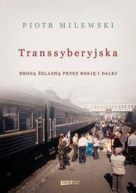 Transsyberyjska. Drogą żelazną przez Rosję i dalej-Milewski Piotr