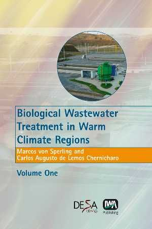 Biological wastewater treatment in warm climate regions / Marcos von Sperling, Carlos Augusto de Lemos Chernicharo
