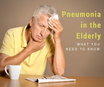 Seniors are both more prone to pneumonia and at a greater risk of dying because of it.  Here's what you need to know about pneumonia in the elderly.