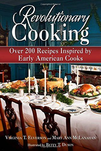 27 best food of the revolutionary war images on pinterest food revolutionary cooking over 200 recipes inspired by colonial meals forumfinder Choice Image