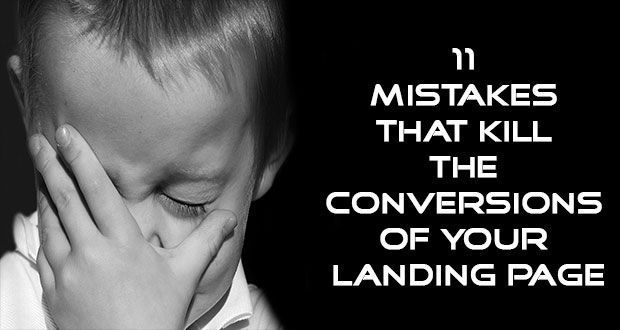11 Mistakes That Kill the Conversions of Your Landing Page  11 Mistakes That Kill the Conversions of Your Landing Page The best way to achieve better conversion rates is by avoiding mistakes mentioned in this post. Conversion ratio is completely dependent on landing page optimisation. The better optimised the landing is, the better the conversion rate will be. Always keep on testing prominent elements like headlines, CTA, subtitles, emotion factors, color combinations, etc.