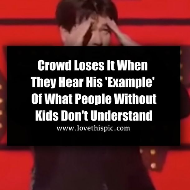 "Comedian Michael McIntyre talks about ""People With No Kids Don't Know"" in the video below. He jokes about how people who've never had kids before have no idea that..."