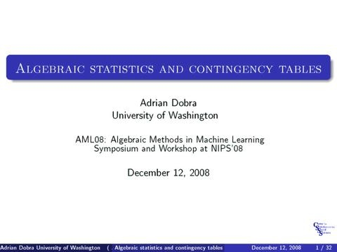 Algebraic Statistics and Contingency Tables   http://videolectures.net/aml08_dobra_asct/