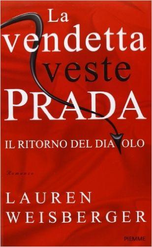 Amazon.it: La vendetta veste Prada. Il ritorno del diavolo - Lauren Weisberger…