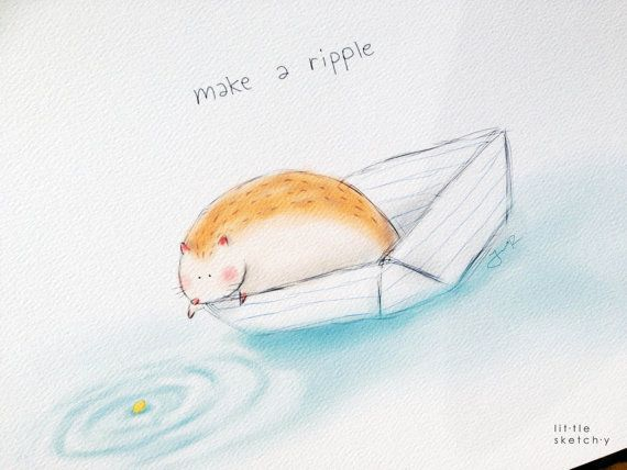 Make a ripple. Inspirational quote. cheer up by littlesketchyaus