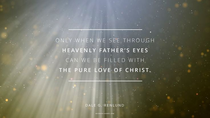 """""""Only when we see through Heavenly Father's eyes can we be filled with 'the pure love of Christ.' Every day we should plead with God for this love."""" From #ElderRenlund's http://pinterest.com/pin/24066179236110838 inspiring #LDSconf http://facebook.com/223271487682878 message http://lds.org/general-conference/2015/10/through-gods-eyes #LDS #Mormon #Christian #Discipleship #ShareGoodness"""