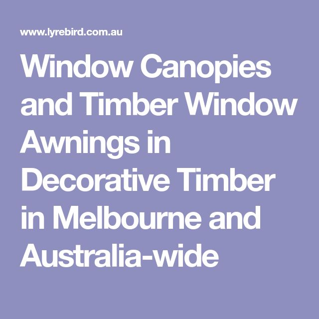 Window Canopies and Timber Window Awnings in Decorative Timber in Melbourne and Australia-wide