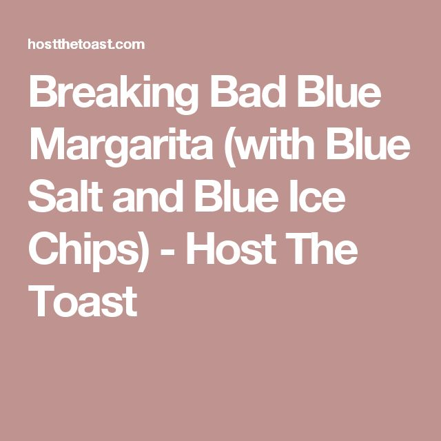 Breaking Bad Blue Margarita (with Blue Salt and Blue Ice Chips) - Host The Toast