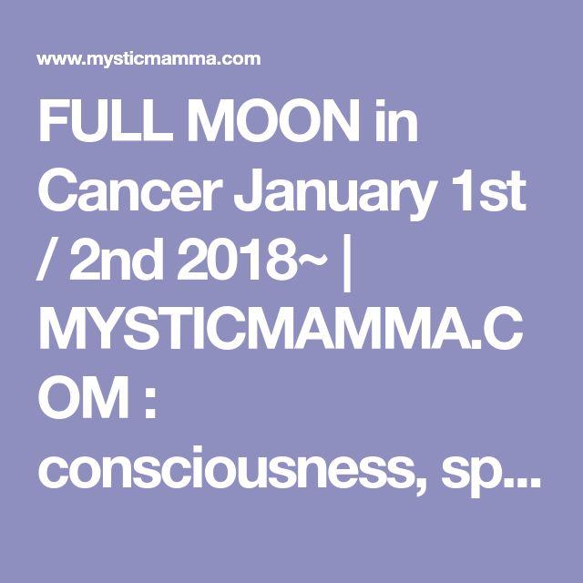 FULL MOON in Cancer January 1st / 2nd 2018~ | MYSTICMAMMA.COM : consciousness, spirituality, astrology, wisdom, inspiration new