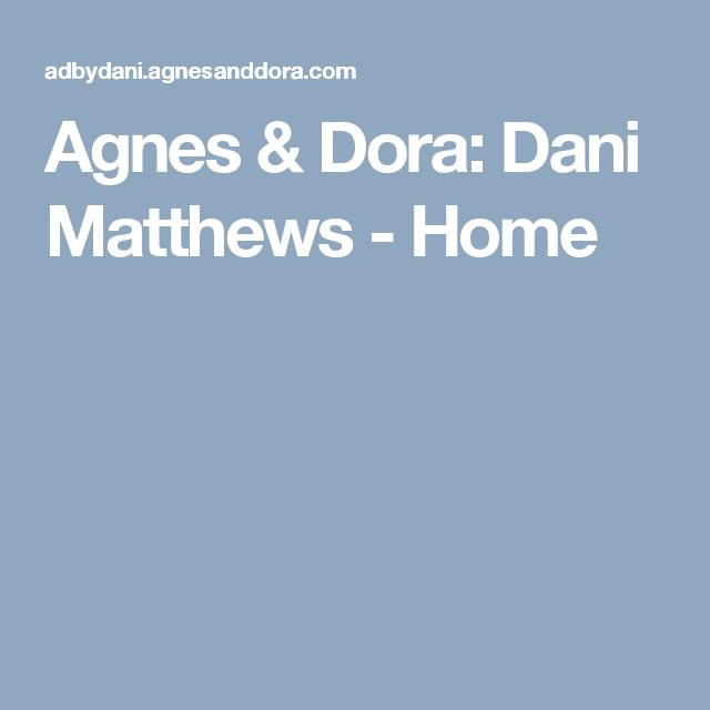 Agnes & Dora: Dani Matthews - Home