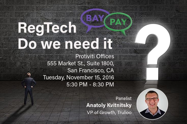 The Emergence of Financial Technology (#FinTech) in Regulatory #Compliance. A BayPay Panel discussion on November 15, 2016 with Trulioo's Anatoly Kvitnitsky.   #RegTech