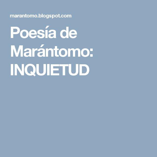 Poesía de Marántomo: INQUIETUD
