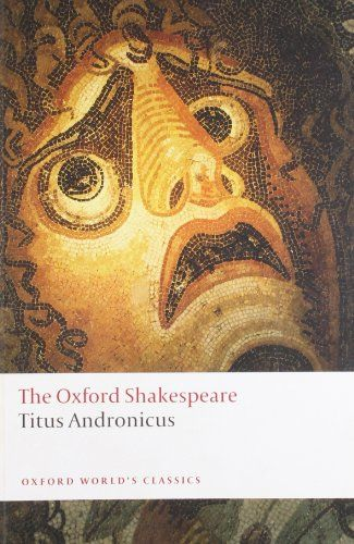 Titus Andronicus: The Oxford Shakespeare Titus Andronicus (Oxford World's Classics)