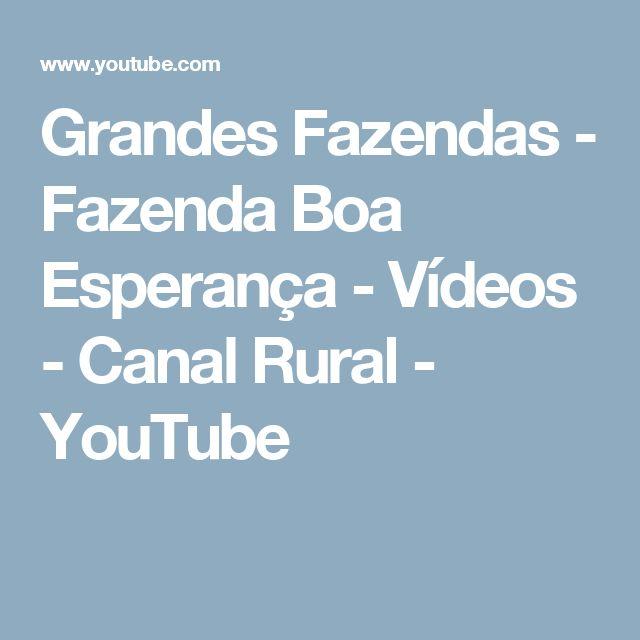 Grandes Fazendas - Fazenda Boa Esperança - Vídeos - Canal Rural - YouTube