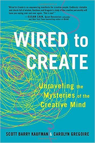 Wired to Create: Unraveling the Mysteries of the Creative Mind: Scott Barry Kaufman, Carolyn Gregoire: 9780399175664: Amazon.com: Books