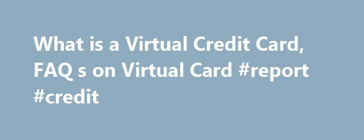 What is a Virtual Credit Card, FAQ s on Virtual Card #report #credit http://credit.remmont.com/what-is-a-virtual-credit-card-faq-s-on-virtual-card-report-credit/  #virtual credit card # FAQ'S on the Virtual Credit Card How about the CVV number? Does it change every time Read More...The post What is a Virtual Credit Card, FAQ s on Virtual Card #report #credit appeared first on Credit.
