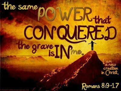 """Romans 8:10-11, """"10 And if Christ is in you, the body is dead because of sin, but the Spirit is life because of righteousness. 11 But if the Spirit of Him who raised Jesus from the dead dwells in you, He who raised Christ from the dead will also give life to your mortal bodies through His Spirit who dwells in you."""""""
