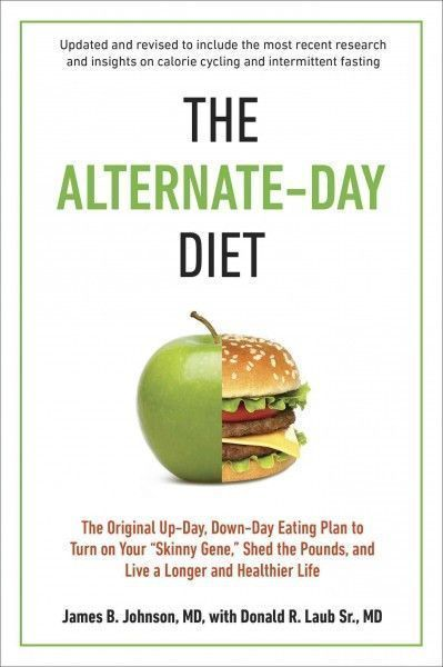 """The Alternate-Day Diet: The Original Up-Day, Down-Day Eating Plan to Turn on Your """"""""Skinny Gene,"""""""" Shed the Pounds, and Live a Longer and Healthier Life #AFitLife"""