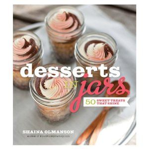 desserts in jars by Shaina Olmanson: Gifts Ideas, Adorable Ideas, Gift Ideas, Gifts In Jars, 16 Gifts, Great Gifts, Cookbooks Interesting, Jars Books, Gifts In A Jar