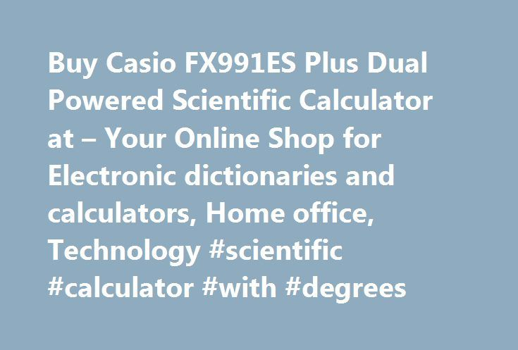 Buy Casio FX991ES Plus Dual Powered Scientific Calculator at – Your Online Shop for Electronic dictionaries and calculators, Home office, Technology #scientific #calculator #with #degrees http://rwanda.nef2.com/buy-casio-fx991es-plus-dual-powered-scientific-calculator-at-your-online-shop-for-electronic-dictionaries-and-calculators-home-office-technology-scientific-calculator-with-degrees/  # Casio FX991ES Plus Dual Powered Scientific Calculator 107/8237 This item is eligible for same day…