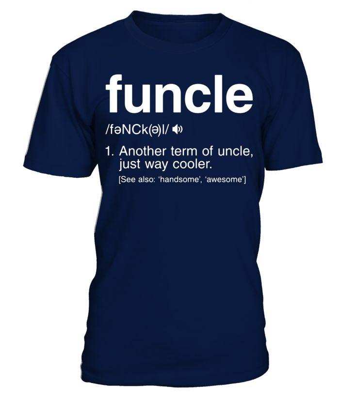 Funcle Definition T-shirt Funny Gift For Uncle Funcles  nephew#tshirt#tee#gift#holiday#art#design#designer#tshirtformen#tshirtforwomen#besttshirt#funnytshirt#age#name#october#november#december#happy#grandparent#blackFriday#family#thanksgiving#birthday#image#photo#ideas#sweetshirt#bestfriend#nurse#winter#america#american#lovely#unisex#sexy#veteran#cooldesign#mug#mugs#awesome#holiday#season#cuteshirt