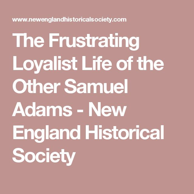 The Frustrating Loyalist Life of the Other Samuel Adams - New England Historical Society