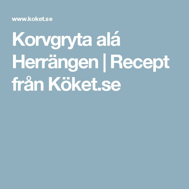 Korvgryta alá Herrängen | Recept från Köket.se