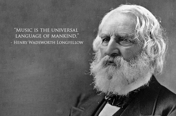 "Henry Wadsworth Longfellow: ""Music is the universal language of mankind."""