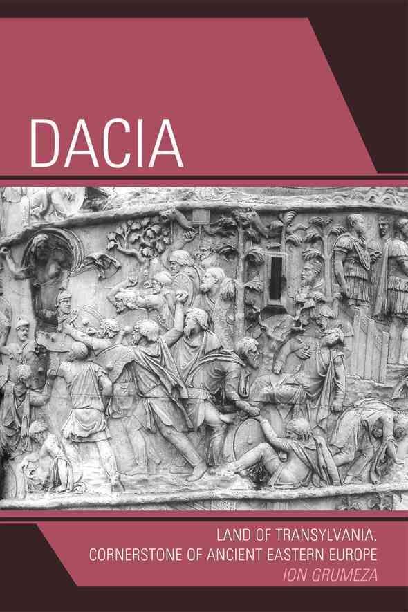 Dacia: Land of Transylvania, Cornerstone of Ancient Eastern Europe