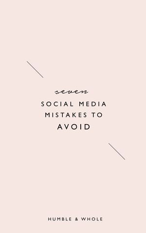 7 Social Media Mistakes to Avoid // Humble and Whole