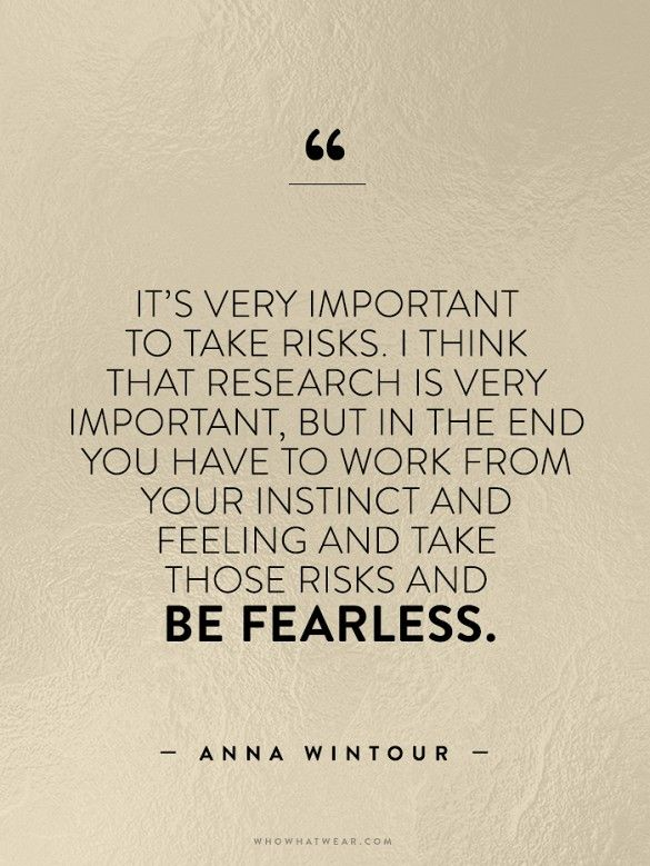 Be fearless. Take risks. // Anna Wintour #WWWQuotestoLiveBy