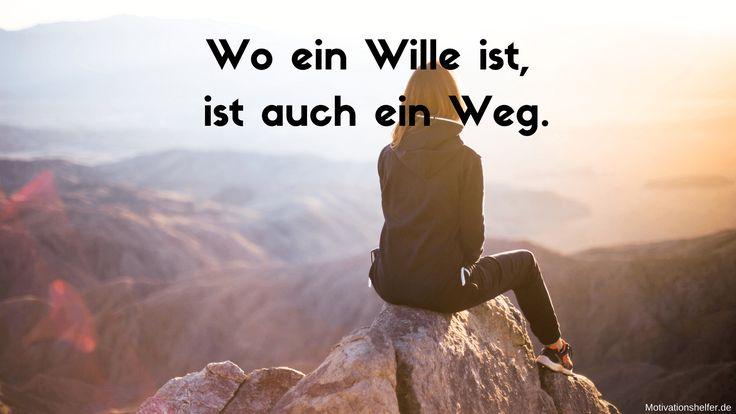 Wo ein Wille ist, ist auch ein Weg.  #Motivation #Inspiration #Motivationsbilder #Motivationssprüche #Quotes
