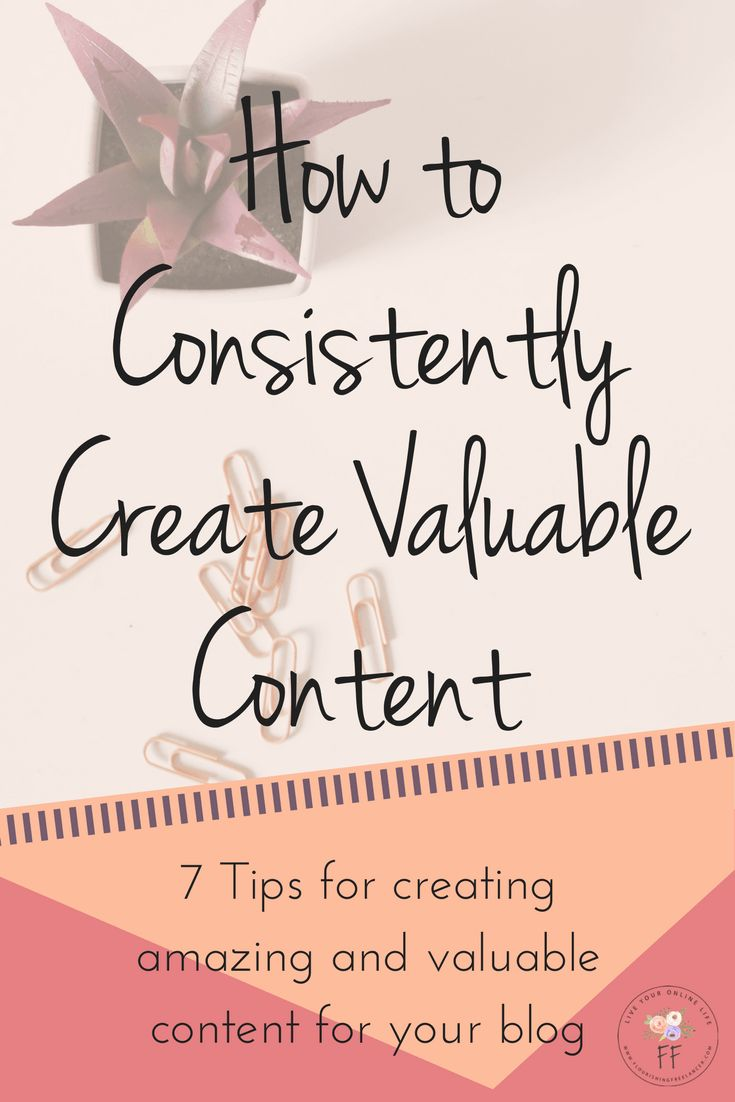 7 tips for creating amazing and valuable content for your blog that your readers will love