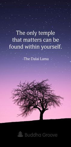 """""""The only temple that matters can be found within yourself."""" -The Dalai Lama"""
