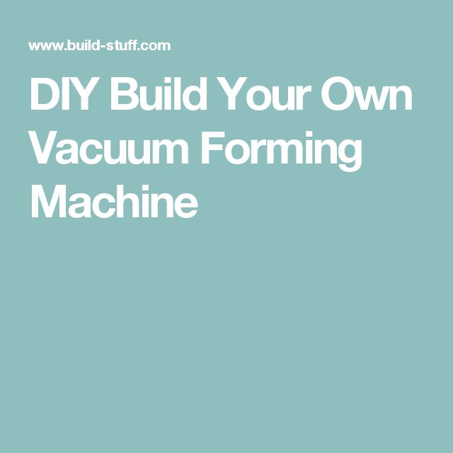 70 best vacuum forming machine images on pinterest vacuum forming highly detailed plain speak plans and books for hobbyists and professionals learn how to build a vacuum forming for production runs of printed patterns solutioingenieria Images