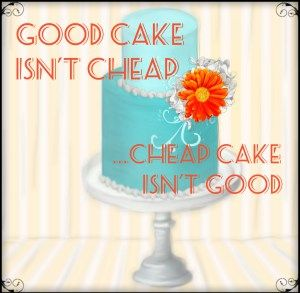 Good Cake Isn't Cheap