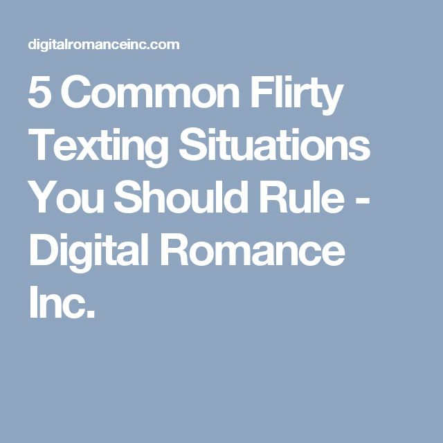 5 Common Flirty Texting Situations You Should Rule - Digital Romance Inc.