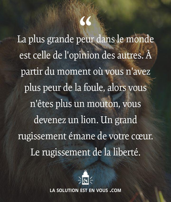 La plus grande #peur dans le monde est celle de l'opinion des autres. A partir de moment ou vous n'avez plus peur de la foule, alors vous n'êtes plus un #mouton, vous devez un #lion.  Un grand #rugissement émane de votre #coeur. Le rugissement de la #liberté.