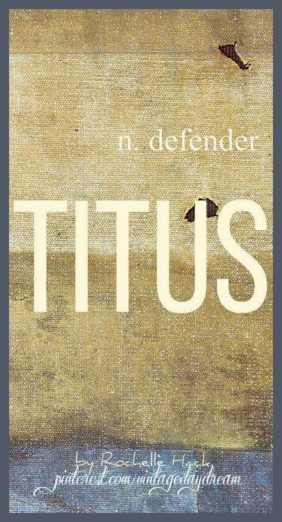 Baby Boy Name: Titus. Meaning: Defender. Origin: Latin. https://www.pinterest.com/vintagedaydream/baby-names/