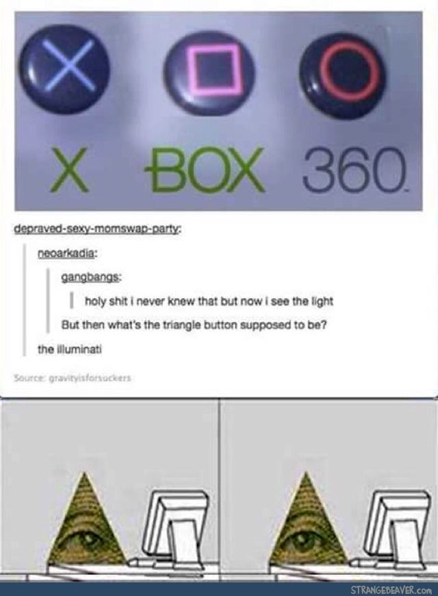 Why did I just get a picture in my head of the illuminati with a X-box controller
