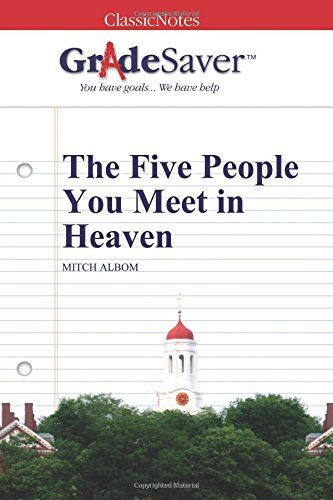 the five people you meet in heaven literary analysis essay The lead character in the five people you meet in heaven is a grizzled war veteran named eddie, who dies on his 83rd birthdaythe character was inspired by my real-life uncle, edward beitchman, who was also a world war ii veteran, who also died at 83, and also lived a life like that of the fictional character, rarely leaving his home city, and.
